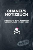 Chanel's Notizbuch Dinge Die Du Nicht Verstehen Würdest, Also - Finger Weg!: Liniertes Notizheft / Tagebuch Mit Coolem Cover Und 108 Seiten A5+ (229 X