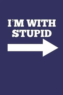 I'm with Stupid: Stupid Person on Your Right, Blank Lined Journal - Publishing, Zen Studio