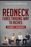 Redneck Forex Trading Way to Riches: Money Makers