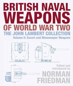 British Naval Weapons of World War Two: The John Lambert Collection Volume II: Escort and Minesweeper Weapons