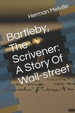 Bartleby, the Scrivener: A Story of Wall-Street - Melville, Herman
