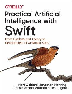 Practical Artificial Intelligence with Swift - Geldard, Mars; Manning, Jonathon; Buttfield-Addison, Paris