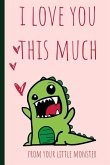 I Love You This Much: Notebook, Blank Journal, Cute Gift for Mothers Day or Birthday.(Great Alternative to a Card) Little Monster, Dinosaur