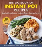The Big Book of Instant Pot Recipes: Make Healthy and Delicious Breakfasts, Dinners, Soups, and Desserts
