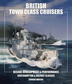 British Town Class Cruisers: Southampton and Belfast Classes: Design Development and Performance - Waters, Conrad