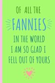 Of All the Fannies in the World I Am So Glad I Fell Out of Yours: Notebook, Blank Journal, Funny, Rude, Gift for Mothers Day or Birthday.(Great Altern