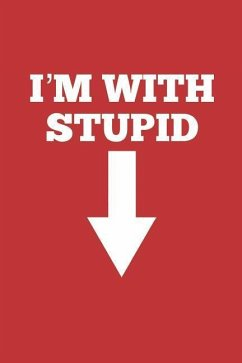 I'm with Stupid: Your Stupid Self (or Penis), Blank Lined Journal - Publishing, Zen Studio