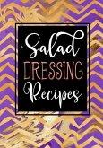 Salad Dressing Recipes: Blank Recipe Book to Write in Cookbook Organizer