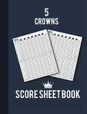 5 Crowns Score Sheet Book: 100 Personal Score Pads for 5 Crowns (8.5x11)