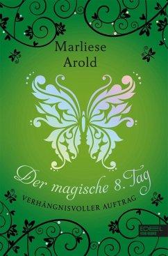 Verhängnisvoller Auftrag / Der magische achte Tag Bd.3 (eBook, ePUB) - Arold, Marliese