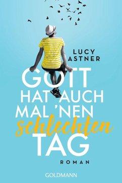 Gott hat auch mal 'nen schlechten Tag (eBook, ePUB) - Astner, Lucy