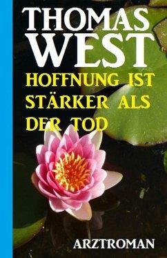 Thomas West Arztroman - Hoffnung ist stärker als der Tod (eBook, ePUB)