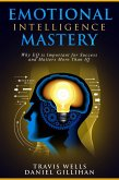 Emotional Intelligence Mastery: Why EQ is Important for Success and Matters More Than IQ (Emotional Intelligence Mastery & Cognitive Behavioral Therapy 2019, #2) (eBook, ePUB)