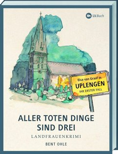 Aller toten Dinge sind drei / Elsa van Graaf Bd.1 - Ohle, Bent