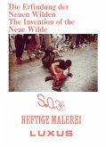 Die Erfindung der Neuen Wilden. Malerei und Subkultur um 1980 / The Invention of the Neue Wilde. Painting and Subculture around 1980