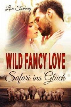 Wild Fancy Love: Safari ins Glück - Torberg, Lisa
