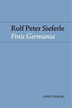Finis Germania - Sieferle, Rolf Peter