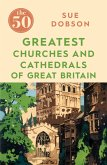 The 50 Greatest Churches and Cathedrals of Great Britain (eBook, ePUB)