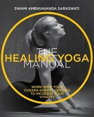 The Healing Yoga Manual: Work with Your Chakra Energy Centres to Increase Your Vitality