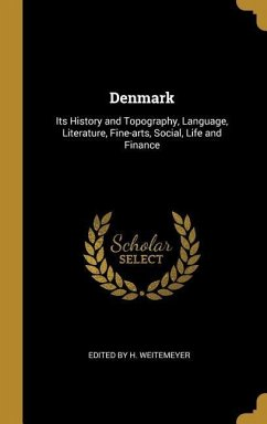 Denmark: Its History and Topography, Language, Literature, Fine-Arts, Social, Life and Finance - By H. Weitemeyer, Edited