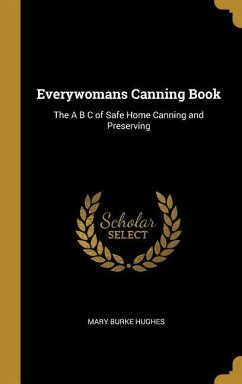 Everywomans Canning Book: The A B C of Safe Home Canning and Preserving