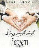 Lass mich dich lieben (eBook, ePUB)
