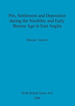 Pits, Settlement and Deposition during the Neolithic and Early Bronze Age in East Anglia - Garrow, Duncan