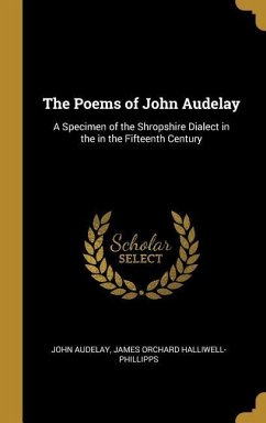 The Poems of John Audelay: A Specimen of the Shropshire Dialect in the in the Fifteenth Century