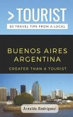 Greater Than a Tourist- Buenos Aires Argentina: 50 Travel Tips from a Local