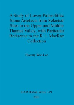A Study of Lower Palaeolithic Stone Artefacts from Selected Sites in the Upper and Middle Thames Valley - Woo Lee, Hyeong