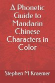 A Phonetic Guide to Mandarin Chinese Characters in Color