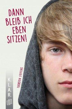 K.L.A.R. - Taschenbuch Dann bleib ich eben sitzen! (eBook, ePUB) - Steffens, Thorsten