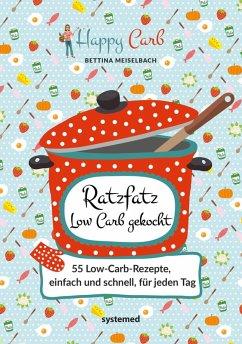 Happy Carb: Ratzfatz Low Carb gekocht (eBook, PDF) - Meiselbach, Bettina