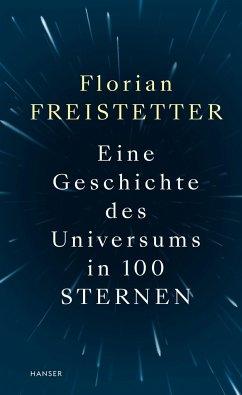 Eine Geschichte des Universums in 100 Sternen - Freistetter, Florian