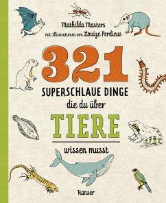 321 superschlaue Dinge, die du über Tiere wissen musst / Superschlaue Dinge Bd.2 - Masters, Mathilda