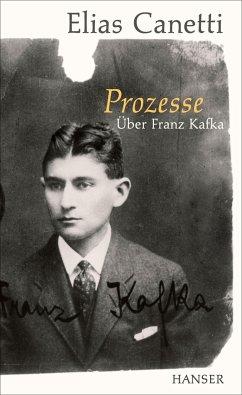 Prozesse. Über Franz Kafka. - Canetti, Elias
