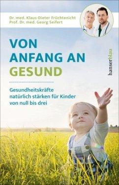 Von Anfang an gesund - Früchtenicht, Klaus-Dieter;Seifert, Georg
