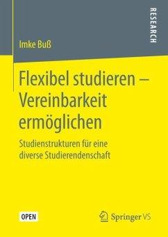 Flexibel studieren - Vereinbarkeit ermöglichen - Buß, Imke