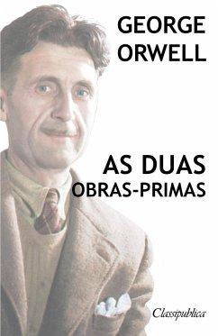 George Orwell - As duas obras-primas - Orwell, George