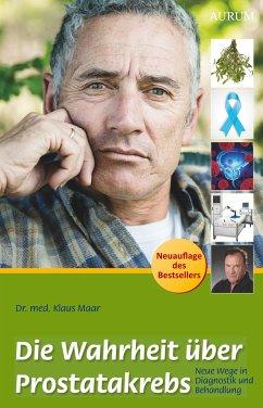 Die Wahrheit über Prostatakrebs - Maar, Klaus