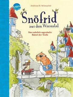 Das wahrlich sagenhafte Rätsel der Trolle / Snöfrid aus dem Wiesental - Erstleser Bd.2 - Schmachtl, Andreas H.