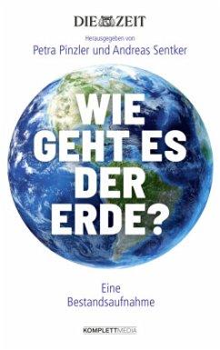 Wie geht es der Erde? - Pinzler, Petra; Sentker, Andreas