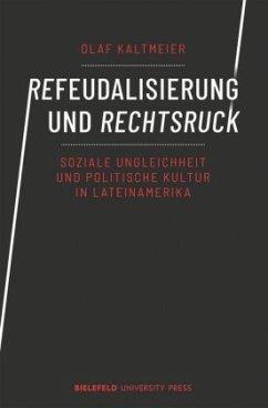 Refeudalisierung und Rechtsruck - Kaltmeier, Olaf