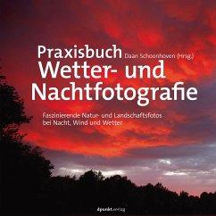 Praxisbuch Wetter- und Nachtfotografie - Broekhuijsen, Karin; Hartog, Peter den; Luijks, Bob; Wielen, Johan van der