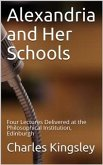 Alexandria and Her Schools / Four Lectures Delivered at the Philosophical Institution, Edinburgh (eBook, PDF)