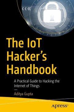 The IoT Hacker's Handbook (eBook, PDF) - Gupta, Aditya