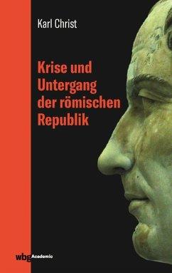 Krise und Untergang der römischen Republik (eBook, PDF) - Christ, Karl