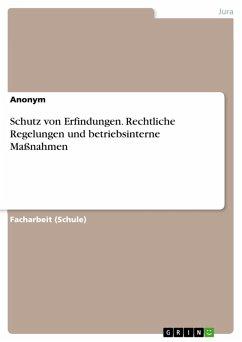 Schutz von Erfindungen. Rechtliche Regelungen und betriebsinterne Maßnahmen (eBook, PDF)