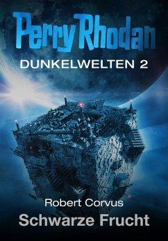 Schwarze Frucht / Perry Rhodan - Dunkelwelten Bd.2 (eBook, ePUB) - Corvus, Robert