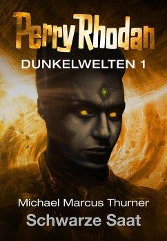 Schwarze Saat / Perry Rhodan - Dunkelwelten Bd.1 (eBook, ePUB) - Thurner, Michael Marcus